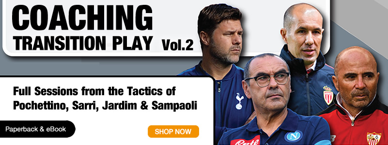 Coaching Transition Play Vol.2 - Full Sessions from the Tactics of Pochettino, Sarri, Jardim & Sampaoli